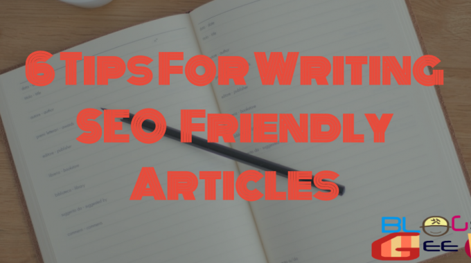 6 Tips For Writing SEO Friendly Articles