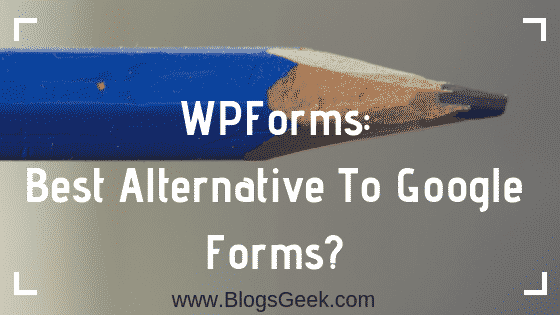 WPForms: Best Alternative to Google Forms in 2020?