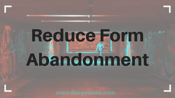 Form Abandonment: How To Save Lost Leads In 4 Simple Steps?